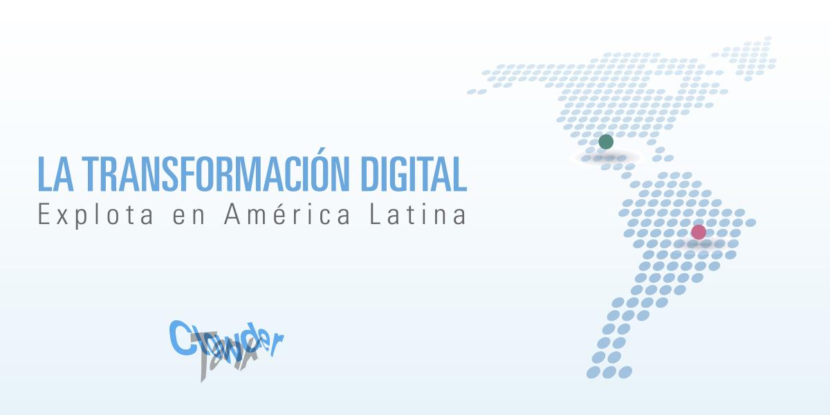 La Transformación Digital Explota en América Latina